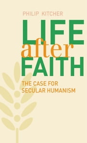 Life After Faith - The Case for Secular Humanism ebook by Mr. Philip Kitcher