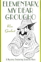 Elementary, My Dear Groucho ebook by Ron Goulart