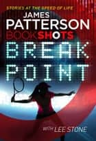 Break Point - BookShots ebook by James Patterson