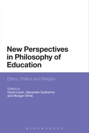 New Perspectives in Philosophy of Education - Ethics, Politics and Religion ebook by Dr David Lewin,Alexandre Guilherme,Dr Morgan White