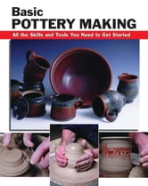 Basic Pottery Making - All the Skills and Tools You Need to Get Started ebook by Mark Fitzgerald