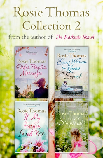 Rosie Thomas 4-Book Collection: Other People's Marriages, Every Woman Knows a Secret, If My Father Loved Me, A Simple Life ebook by Rosie Thomas