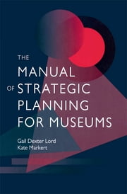 The Manual of Strategic Planning for Museums ebook by Gail Dexter Lord,Kate Markert
