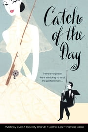 Catch of the Day ebook by Whitney Lyles,Beverly Brandt,Cathie Linz,Pamela Clare