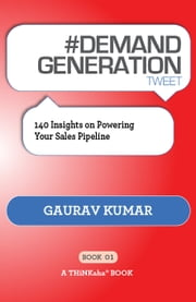#DEMAND GENERATION tweet Book01 - 140 Insights on Powering Your Sales Pipeline ebook by Gaurav Kumar