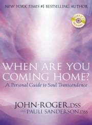When Are You Coming Home? - A Personal Guide to Soul Transcendence ebook by John-Roger, DSS,Pauli Sanderson, DSS