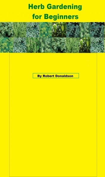 Herb Gardening for Beginners ebook by Robert Donaldson