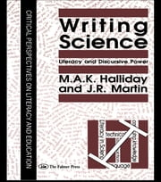 Writing Science - Literacy And Discursive Power ebook by M.A.K. Halliday,J.R. Martin