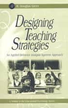 Designing Teaching Strategies ebook by R. Douglas Greer