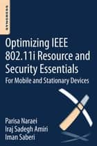 Optimizing IEEE 802.11i Resource and Security Essentials - For Mobile and Stationary Devices ebook by Parisa Naraei, Iman Saberi, Iraj Sadegh Amiri