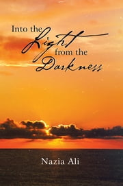 Into the Light from the Darkness ebook by Nazia Ali
