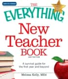 The Everything New Teacher Book - A Survival Guide for the First Year and Beyond ebook by Melissa Kelly