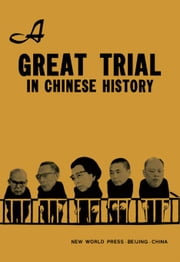 A Great Trial in Chinese History: The Trial of the Lin Biao and Jiang Qing Counter-Revolutionary Cliques, Nov. 1980 - Jan. 1981 ebook by Zhou, Yong