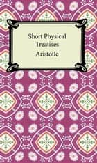Short Physical Treatises ebook by Aristotle
