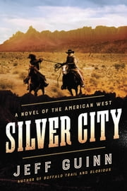 Silver City - A Novel of the American West ebook by Jeff Guinn