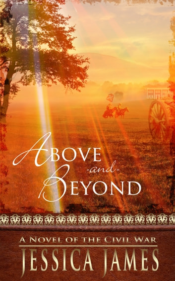 Above and Beyond: A Novel of the Civil War ebook by Jessica James