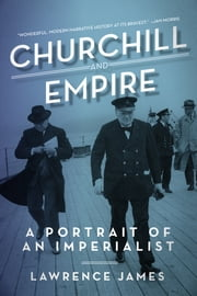 Churchill and Empire: A Portrait of an Imperialist ebook by Lawrence James
