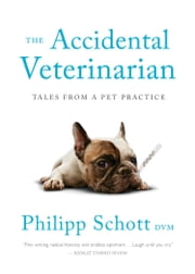 The Accidental Veterinarian - Tales from a Pet Practice ebook by Philipp Schott