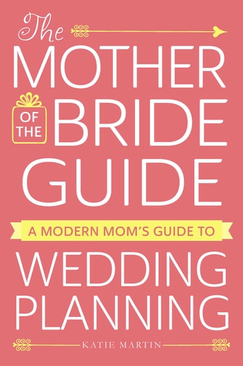 The Mother of the Bride Guide - A Modern Mom's Guide to Wedding Planning ebook by Katie Martin
