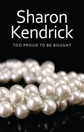 Too Proud To Be Bought ebook by Sharon Kendrick