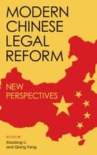 Modern Chinese Legal Reform - New Perspectives ebook by Xiaobing Li, Qiang Fang