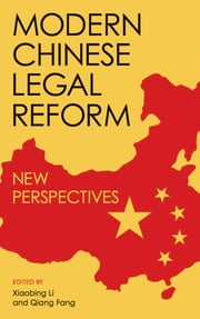 Modern Chinese Legal Reform - New Perspectives ebook by Xiaobing Li,Qiang Fang