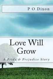 Love Will Grow - A Pride and Prejudice Story ebook by P. O. Dixon