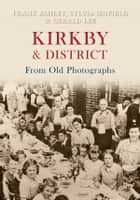 Kirkby & District From Old Photographs ebook by Gerald Lee
