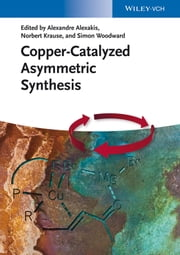Copper-Catalyzed Asymmetric Synthesis ebook by Alexandre Alexakis, Simon Woodward, Norbert Krause