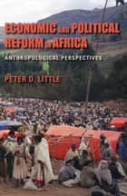 Economic and Political Reform in Africa - Anthropological Perspectives ebook by Peter D. Little