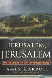 Jerusalem, Jerusalem - How the Ancient City Ignited Our Modern World ebook by Kobo.Web.Store.Products.Fields.ContributorFieldViewModel