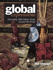 Global Expressions - Decorating With Fabrics from Around the World ebook by Lisa Shepard