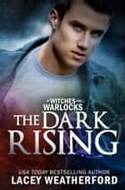 Of Witches and Warlocks: The Dark Rising ebook by Lacey Weatherford