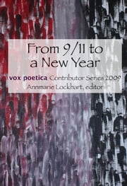 From 9/11 to a New Year, vox poetica Contributor Series 2009 ebook by Annmarie Lockhart