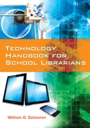 Technology Handbook for School Librarians ebook by William O. Scheeren