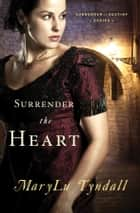 Surrender the Heart ebook by MaryLu Tyndall