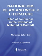 Nationalism, Islam and World Literature - Sites of Confluence in the Writings of Mahmud Al-Mas'adi ebook by Mohamed-Salah Omri