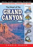The Ghost of the Grand Canyon ebook by Carole Marsh