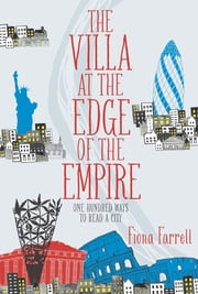 Villa at the Edge of the Empire, The - One Hundred Ways to Read a City ebook by Fiona Farrell