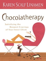 Chocolatherapy - Satisfying the Deepest Cravings of Your Inner Chick ebook by Karen Scalf Linamen