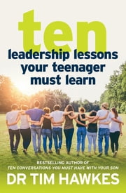 Ten Leadership Lessons Your Teenager Must Learn ebook by Tim Hawkes