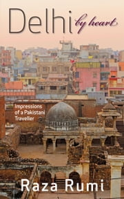 Delhi By Heart ebook by Raza Rumi