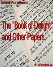The Book of Delight and Other Papers ebook by Abrahams, Israel