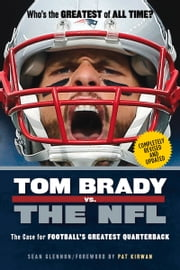 Tom Brady vs. the NFL - The Case for Football's Greatest Quarterback ebook by Sean Glennon,Sean Glennon