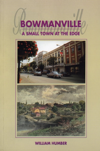 Bowmanville - A Small Town at the Edge ebook by William Humber