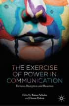 The Exercise of Power in Communication - Devices, Reception and Reaction ebook by R. Schulze, H. Pishwa