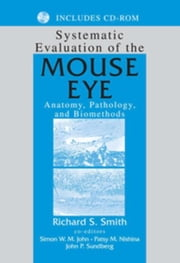 Systematic Evaluation of the Mouse Eye: Anatomy, Pathology, and Biomethods ebook by Smith, Richard S.