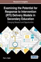 Examining the Potential for Response to Intervention (RTI) Delivery Models in Secondary Education - Emerging Research and Opportunities ebook by Pam Epler