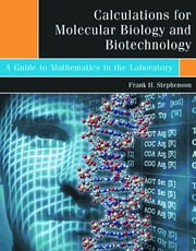 Calculations for Molecular Biology and Biotechnology - A Guide to Mathematics in the Laboratory ebook by Frank H. Stephenson