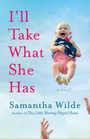 I'll Take What She Has - A Novel ebook by Samantha Wilde